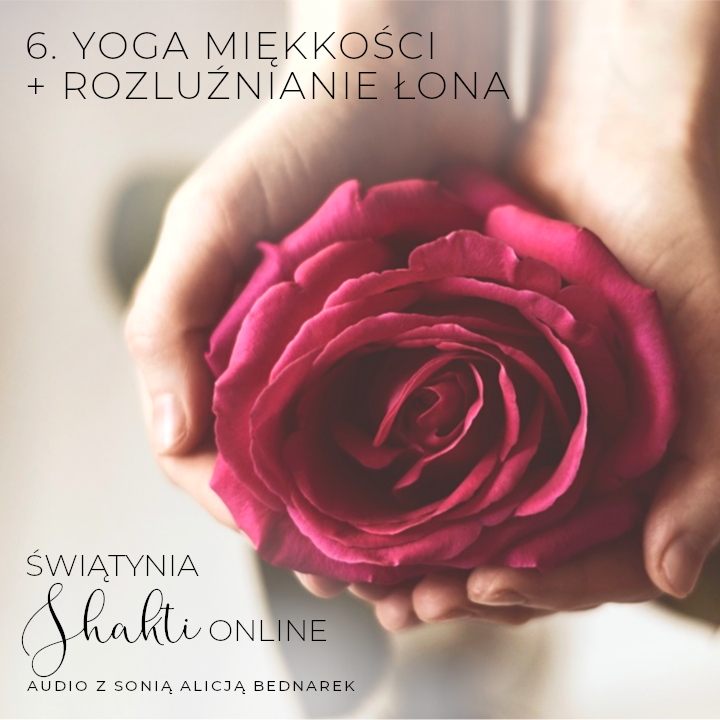 Yoga miękkości + Rozluźnianie łona